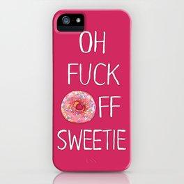 Fuck Off Sweetie iPhone Case