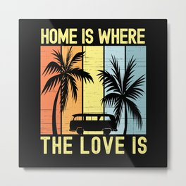Home Is Where The Love Is Camping Camper Metal Print