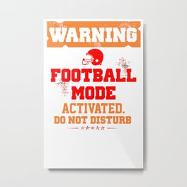 Warning Football Mode Activated Do Not Disturb Metal Print