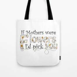 If Mothers Were Flowers Tote Bag