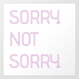 sorry not sorry Art Print