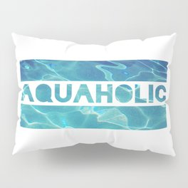 Aquaholic Pillow Sham