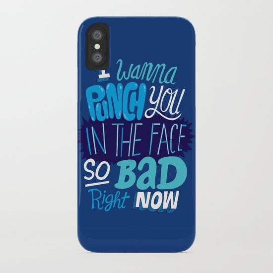 I Wanna Punch You In The Face So Bad Right Now iPhone Case
