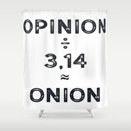Pi day Opinon / Pi = Onion Math Joke Shower Curtain