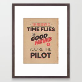 The Bad News Is Time Flies, The Good News Is, You're The Pilot Framed Art Print