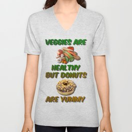 Veggies Are Healthy But Donuts Are Yummy Unisex V-Neck