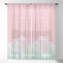 Dream more than you sleep - #daydreamer #lifestyle #buyart Sheer Curtain