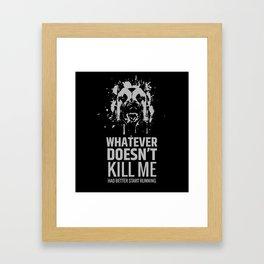 Whatever doesn't kill me Framed Art Print