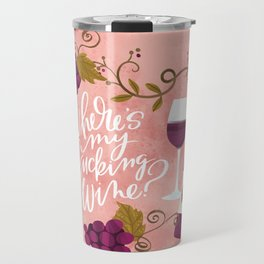 Where's My Fucking Wine? Travel Mug