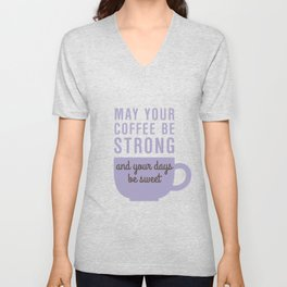 Coffee Strong Days Sweet Unisex V-Neck