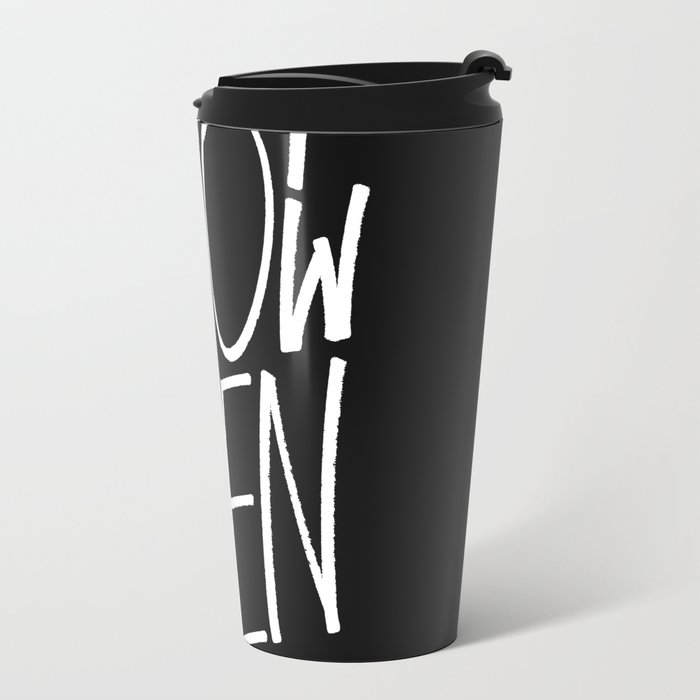 If Not Now Then When Metal Travel Mug