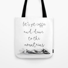 let's go get coffee + drive to the mountains Tote Bag