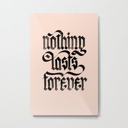 Nothing Lasts Forever Metal Print