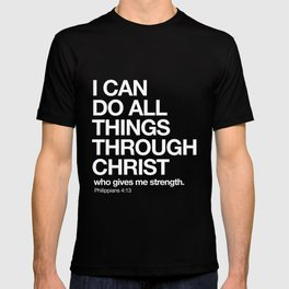 Philippians 4:13 - I can do all things through Christ who gives me strength. T-shirt