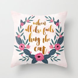 When all else fails hug the cat // funny cat quote Throw Pillow