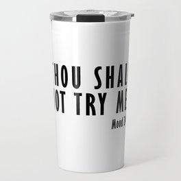 Thou shall not try me Travel Mug