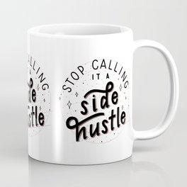 Stop Calling it a Side Hustle Coffee Mug