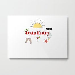 Data Entry on vacation Metal Print