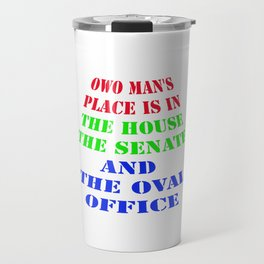 owo man's place is in the house shirt Travel Mug
