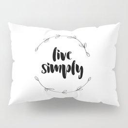 Live Simply Pillow Sham