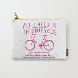 All i need is this bicycle Carry-All Pouch