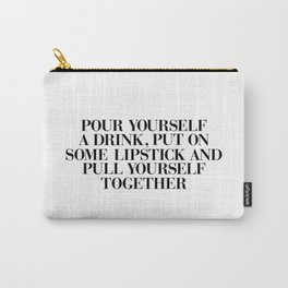 Pour Yourself a Drink, Put on Some Lipstick and Pull Yourself Together black-white home wall decor Carry-All Pouch