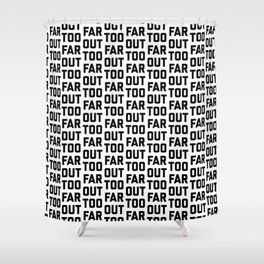 TOO FAR OUT Shower Curtain