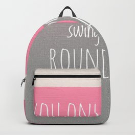 You only get one swing on the roundabout Backpack