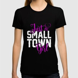 Just A Small Town Girl - T Shirt Womens T-shirt