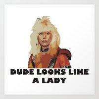 Dude Looks Like a Lady Art Print