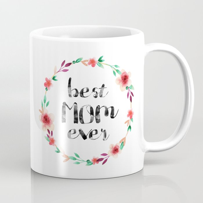 Best Mom Ever Fl Wreath Coffee Mug
