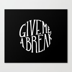 give me a break Canvas Print