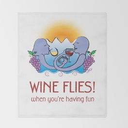 Wine Flies when you're having fun Throw Blanket