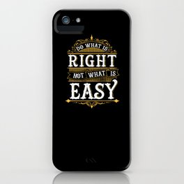 Do what is right. Not what is easy. iPhone Case
