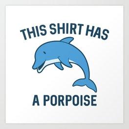 This Shirt Has A Porpoise Art Print