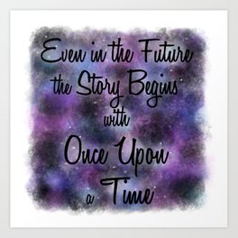 Even in the Future the Story Begins with Once Upon a Time Art Print