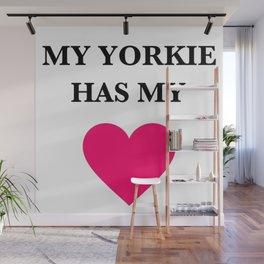 My Yorkie Has My Heart Wall Mural