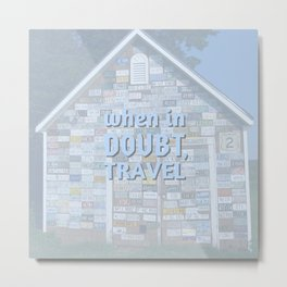 When in Doubt, Travel Metal Print