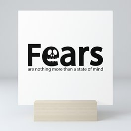Fears are nothing more than a state of mind Mini Art Print