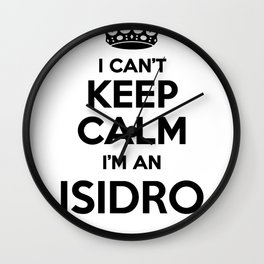 I cant keep calm I am an ISIDRO Wall Clock