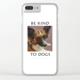 """""""Be Kind To Dogs"""" Clear iPhone Case"""