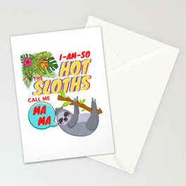I AM SO HOT, the sloths call me MAMA Stationery Cards