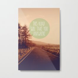 This Road Will Take You Anywhere Metal Print