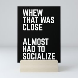 Almost Had To Socialize Funny Quote Mini Art Print