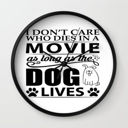 I don't care who dies in a movie, as long as the dog lives! Wall Clock