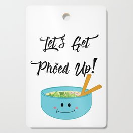 Let's Get Pho'ed Up! Cutting Board