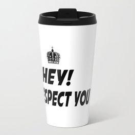 I respect you. Travel Mug