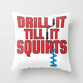 Drill It Till It Squirts Funny Ice Fishing graphic Throw Pillow