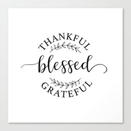 Thankful, blessed, and grateful! Canvas Print