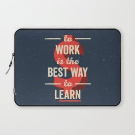 To Work Is The Best Way To Learn Laptop Sleeve